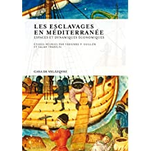 Les esclavages en Méditerranée: Espaces et dynamiques économiques (Collection de la Casa de Velázquez t. 133) (French Edition)