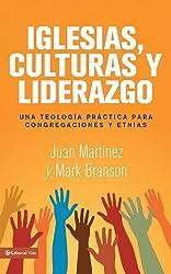 Iglesias, culturas y liderazgo: Una teología práctica para congregaciones y etnias (Spanish Edition)