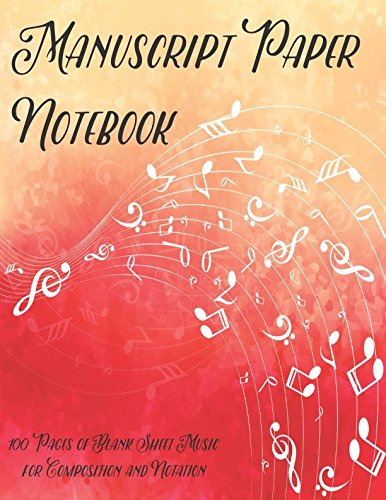 Manuscript Paper Notebook: 100 Pages of Blank Sheet Music for Composition and Notation