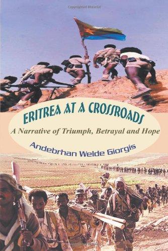 Eritrea at a Crossroads: A Narrative of Triumph, Betrayal and Hope