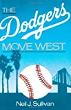 The Dodgers Move West, Neil J. Sullivan, 0195059220