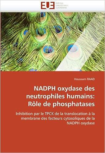 Télécharger en ligne NADPH oxydase des neutrophiles humains: Rôle de phosphatases: Inhibition par le TPCK de la translocation à la membrane des facteurs cytosoliques de la NADPH oxydase pdf epub