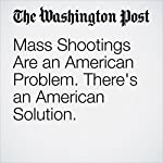 Mass Shootings Are an American Problem. There's an American Solution. | Chris Murphy