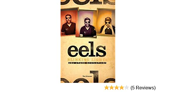 Eels Blinking Lights And Other Revelations Grierson Tim 9781849385961 Amazon Com Books