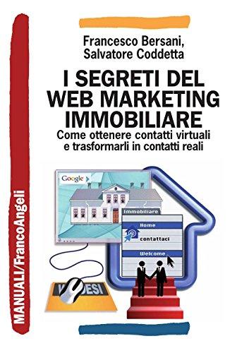 Download I segreti del web marketing immobiliare. Come ottenere contatti virtuali e trasformarli in contatti reali (Manuali) (Italian Edition) Pdf