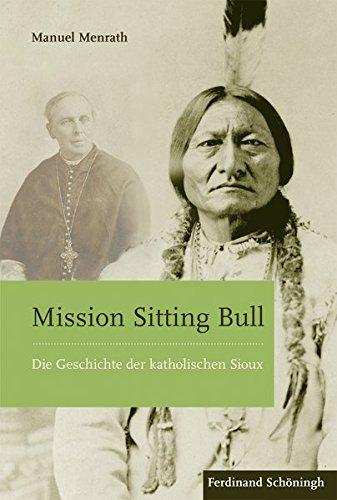 Mission Sitting Bull: Die Geschichte der katholischen Sioux