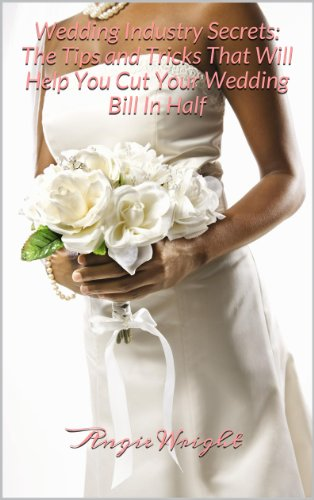 Wedding Industry Secrets: The Tips and Tricks That Will Help You Cut Your Wedding Bill In Half