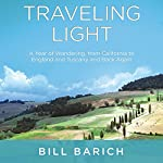 Traveling Light: A Year of Wandering, from California to England and Tuscany and Back Again | Bill Barich