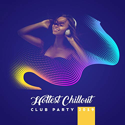 Hottest Chillout Club Party 2019 - Best Mix of Chill Out EDM Tracks with Ambient Melodies & Deep Pumping Beats, Music Perfect for Summer Club, Pool or Beach Party, Electro & Deep House Styled Songs