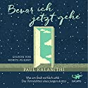 Bevor ich jetzt gehe: Was am Ende wirklich zählt - Das Vermächtnis eines jungen Arztes Audiobook by Paul Kalanithi Narrated by Moritz Pliquet