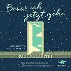 Bevor ich jetzt gehe: Was am Ende wirklich zählt - Das Vermächtnis eines jungen Arztes Hörbuch von Paul Kalanithi Gesprochen von: Moritz Pliquet