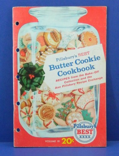 Pillsbury's Best Butter Cookie Cookbook: Recipes from the Bake-Off Collection and the Ann Pillsbury Recipe Exchange, Volume III