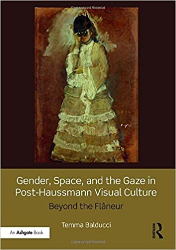 Gender, Space, and the Gaze in Post-Haussmann Visual Culture: Beyond the Flâneur