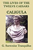 The Lives of the Twelve Caesars -Caligula-, G. Suetonius Tranquillus, 1617205265