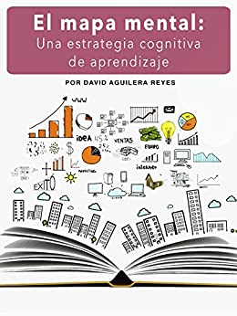 El mapa mental: Una estrategia cognitiva de aprendizaje de [Reyes, David Aguilera]