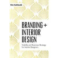 Branding Interior Design: Visibilty and Business Strategy for Interior Designers