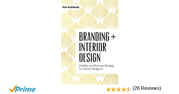 Branding Interior Design Visibility And Business Strategy For Designers Kim Kuhteubl 9780764351297 Amazon Books