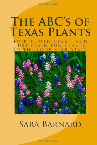 The ABC's of Texas Plants: Edible, Medicinal, and Just Plain Fun Plants in the Lone Star State (The ABC's of America's Plants) (Volume 2) pdf