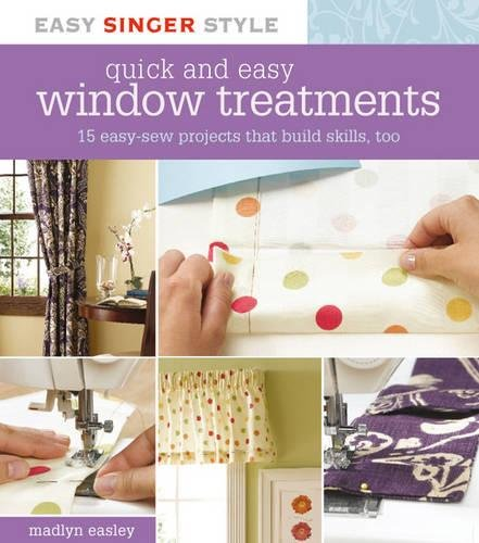 Easy Drape (Quick and Easy Window Treatments: 15 Easy-Sew Projects that Build Skills, Too (Easy Singer Style))