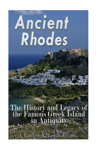 Ancient Rhodes: The History and Legacy of the Famous Greek Island in Antiquity