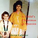 A Child's Christmas in Queens | Steven Lubliner