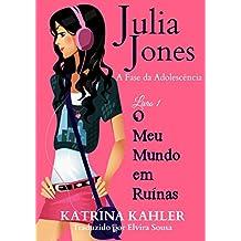 Julia Jones - A Fase da Adolescência - Livro 1 - O Meu Mundo em Ruínas