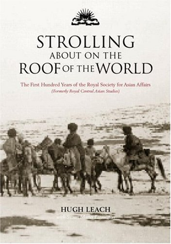 Download Strolling About on the Roof of the World: The First Hundred Years of the Royal Society for Asian Affairs Pdf