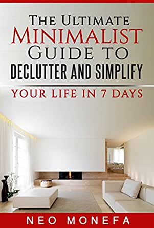 Minimalist the ultimate minimalist guide to declutter and for Simple guide to a minimalist life