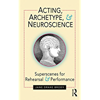 Acting, Archetype, and Neuroscience: Superscenes for Rehearsal and Performance