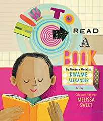 A stunning new picture book from Newbery Medalist Kwame Alexander and Caldecott Honoree Melissa Sweet! This New York Times bestselling duo has teamed up for the first time to bring you How to Read a Book, a poetic and beautifu...