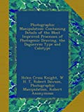 img - for Photographic Manipulation: Containing Details of the Most Improved Processes of Photogenic Drawing, the Daguerreo Type and Calotype book / textbook / text book