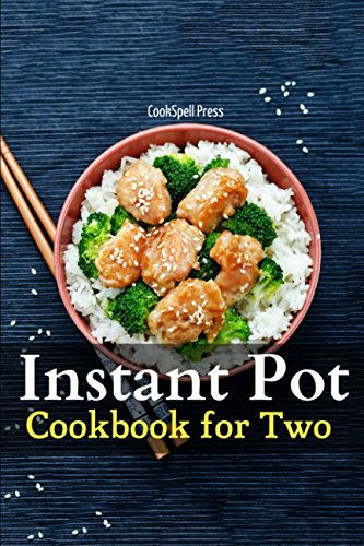 Instant Pot Cookbook For Two: 85+ Wholesome, Quick & Easy Smart Pressure Cooker Recipes