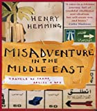 Misadventure in the Middle East, Henry Hemming, 1857883950