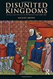 Disunited Kingdoms: Peoples and Politics in the British Isles 1280-1460 (The Medieval World)