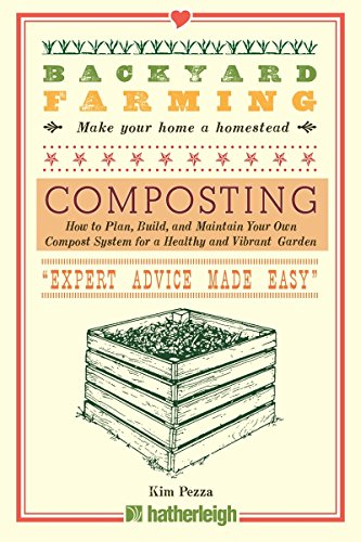How To Build A Backyard Garden (Backyard Farming: Composting: How to Plan, Build, and Maintain Your Own Compost System for a Healthy and Vibrant Garden)