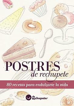 Postres de rechupete. 80 recetas para endulzarte la vida (Spanish Edition) by [Alonso, Alfonso López]