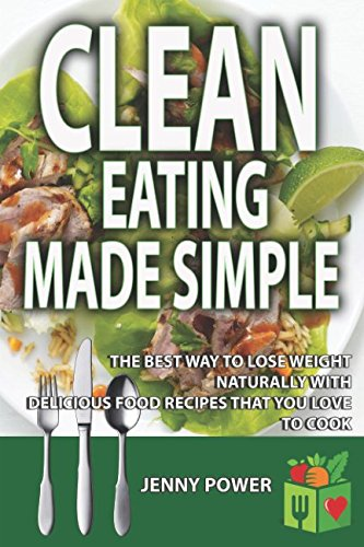 Clean Eating Made Simple: The best way to lose weight naturally with delicious food recipes that you love to cook