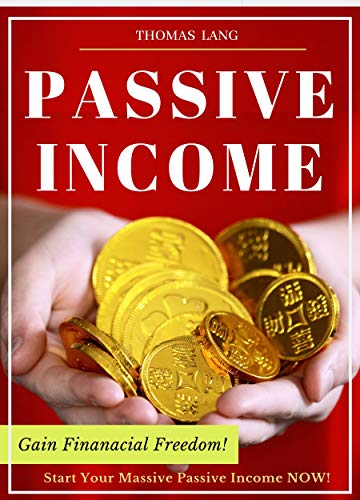 Passive Income: Ideas - 33 Best Strategies of Passive Income to Successfully Start Your Online Business - Gain Financial Freedom by Generating Massive ... Income Online : Work From Home / Remotely