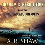 The Cascade Preppers : Graham's Resolution, Book 2 | A. R. Shaw