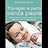 Travaglio e parto senza paura: Comprendere la funzione del dolore e alleviarlo con i metodi naturali: 40 (Il bambino naturale)
