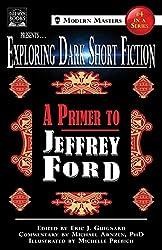 Exploring Dark Short Fiction #4: A Primer to Jeffrey Ford