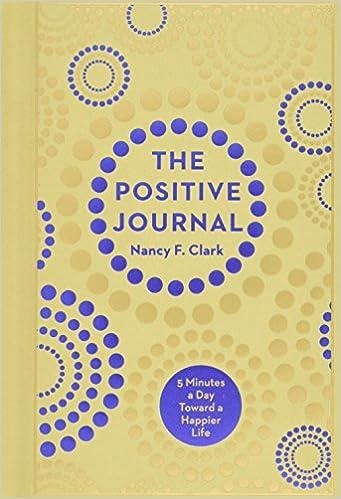 Amazon Com The Positive Journal 5 Minutes A Day Toward A Happier Life 9781454925026 Nancy F Clark Books