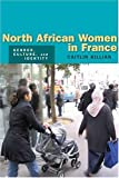 North African Women in France : Gender, Culture, and Identity, Killian, Caitlin, 0804754209