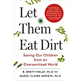 Let Them Eat Dirt: Saving Our Children from an Oversanitized World