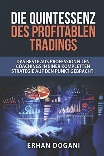 Die Quintessenz des profitablen Tradings: Das Beste aus professionellen Coachings in einer kompletten Strategie auf den Punkt gebracht! (German Edition)