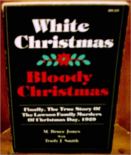 white christmas bloody christmas finally the true story of the lawson family murders of christmas day m bruce jones trudy j smith 9780962810800