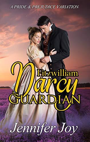 Fitzwilliam Darcy Guardian A Pride Prejudice Variation Dimensions Of Darcy Book 3