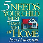 Five Needs Your Child Must Have Met at Home | Ron Hutchcraft
