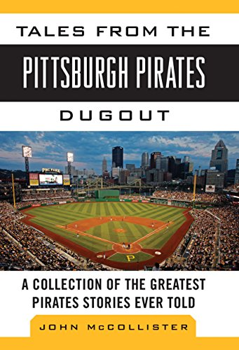 Atlanta Braves Franchise - Tales from the Pittsburgh Pirates Dugout: A Collection of the Greatest Pirates Stories Ever Told (Tales from the Team)