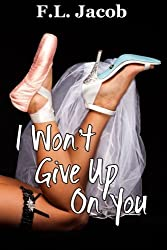 I Won't Give Up on You by F L Jacob (2014-04-12)